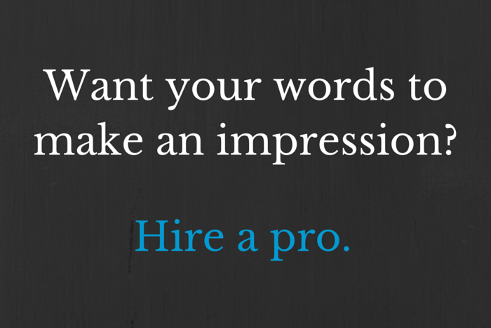 "Image with black background asks ""Want your words to make an impression?"" in white letters, and ""Hire a pro,"" in blue letters."